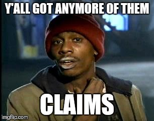 y'all got any more of them | Y'ALL GOT ANYMORE OF THEM CLAIMS | image tagged in y'all got any more of them | made w/ Imgflip meme maker
