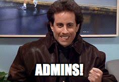 Admins! | ADMINS! | image tagged in admin,facebook,newman,seinfeld,admins,internet trolls | made w/ Imgflip meme maker
