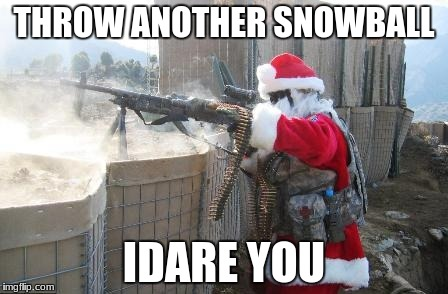Hohoho Meme | THROW ANOTHER SNOWBALL IDARE YOU | image tagged in memes,hohoho | made w/ Imgflip meme maker
