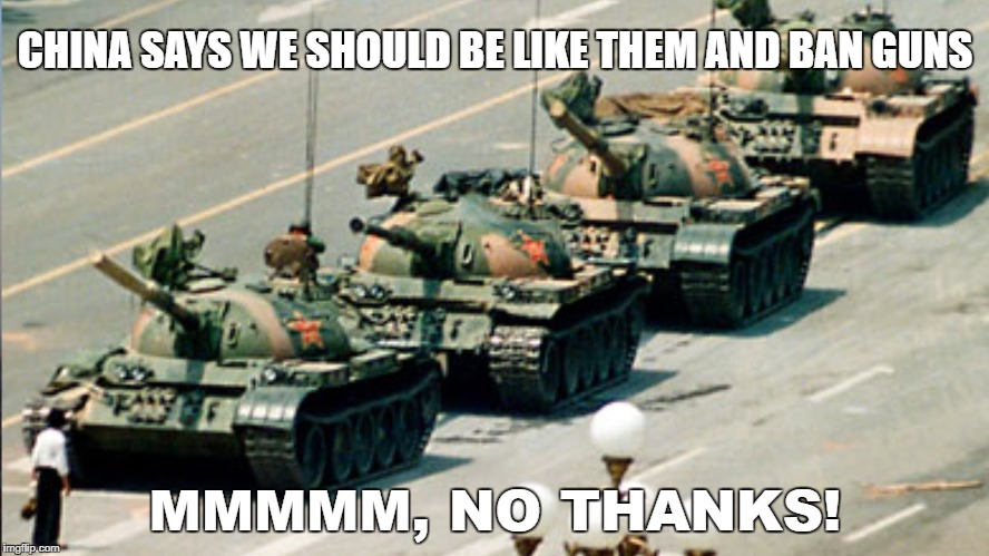 Yeah, I don't think so.  Thanks anyway. | CHINA SAYS WE SHOULD BE LIKE THEM AND BAN GUNS MMMMM, NO THANKS! | image tagged in gun control,stupid liberals | made w/ Imgflip meme maker