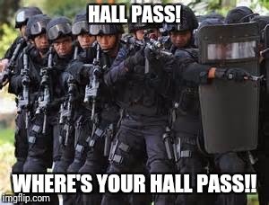HALL PASS! WHERE'S YOUR HALL PASS!! | made w/ Imgflip meme maker
