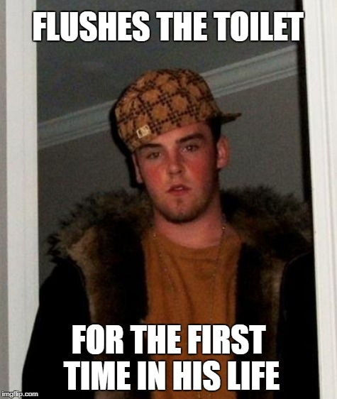 FLUSHES THE TOILET FOR THE FIRST TIME IN HIS LIFE | made w/ Imgflip meme maker
