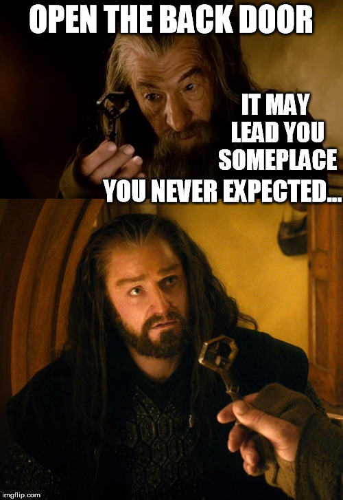 OPEN THE BACK DOOR IT MAY LEAD YOU SOMEPLACE YOU NEVER EXPECTED... | made w/ Imgflip meme maker