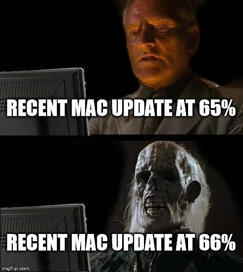 Ill Just Wait Here Meme | RECENT MAC UPDATE AT 65% RECENT MAC UPDATE AT 66% | image tagged in memes,ill just wait here | made w/ Imgflip meme maker