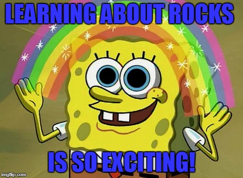 Imagination Spongebob | LEARNING ABOUT ROCKS IS SO EXCITING! | image tagged in memes,imagination spongebob | made w/ Imgflip meme maker