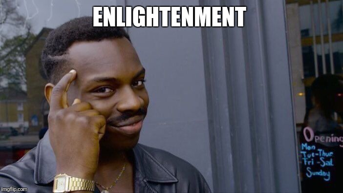 Roll Safe Think About It Meme | ENLIGHTENMENT | image tagged in memes,roll safe think about it | made w/ Imgflip meme maker