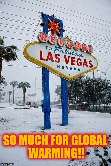 Snowing in fabulous LAS VEGAS, Baaaaby!!!! | SO MUCH FOR GLOBAL WARMING!! | image tagged in las vegas,snow,global warming | made w/ Imgflip meme maker