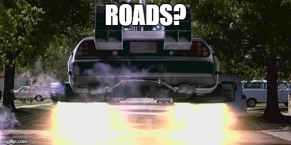 ROADS? | image tagged in future | made w/ Imgflip meme maker