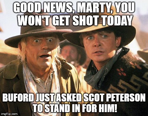 GOOD NEWS, MARTY, YOU WON'T GET SHOT TODAY BUFORD JUST ASKED SCOT PETERSON TO STAND IN FOR HIM! | image tagged in marty and doc in the old west,parkland resource officer scot peterson | made w/ Imgflip meme maker