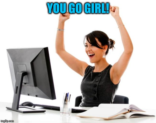 wow! | YOU GO GIRL! | image tagged in wow | made w/ Imgflip meme maker