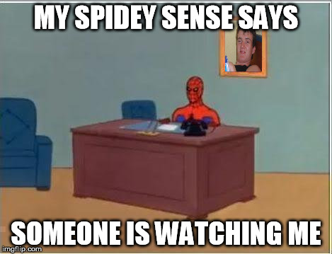 10 on yer 6 | MY SPIDEY SENSE SAYS SOMEONE IS WATCHING ME | image tagged in memes,spiderman computer desk,spiderman | made w/ Imgflip meme maker