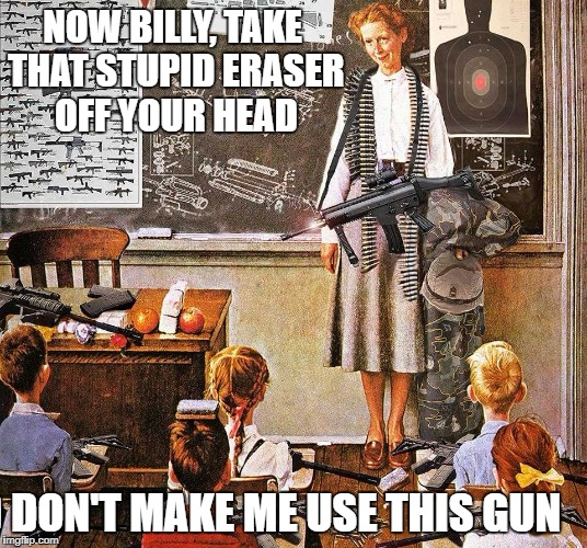 NOW BILLY, TAKE THAT STUPID ERASER OFF YOUR HEAD AND DON'T MAKE ME USE THIS GUN | image tagged in miss jones got a gun | made w/ Imgflip meme maker