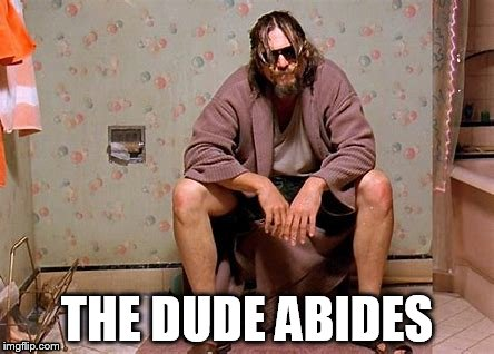 THE DUDE ABIDES | made w/ Imgflip meme maker