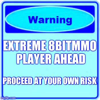 Warning Sign Meme | EXTREME 8BITMMO PLAYER AHEAD PROCEED AT YOUR OWN RISK | image tagged in memes,warning sign,8bitmmo,kiolo,8bitmmo vet | made w/ Imgflip meme maker