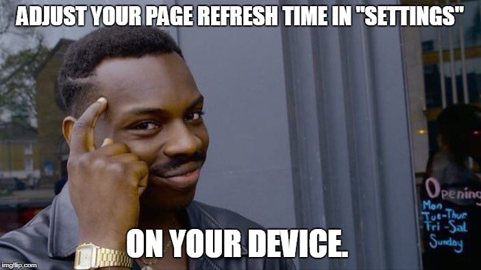 "Roll Safe Think About It Meme | ADJUST YOUR PAGE REFRESH TIME IN ""SETTINGS"" ON YOUR DEVICE. 