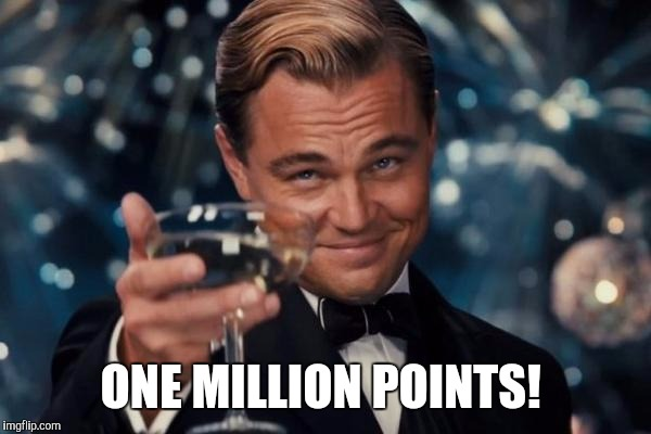 Leonardo Dicaprio Cheers Meme | ONE MILLION POINTS! | image tagged in memes,leonardo dicaprio cheers | made w/ Imgflip meme maker