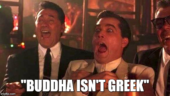 "goodfellas laughing | ""BUDDHA ISN'T GREEK"" 
