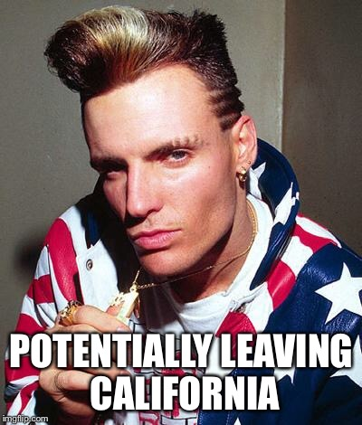 vanilla ice | POTENTIALLY LEAVING CALIFORNIA | image tagged in vanilla ice | made w/ Imgflip meme maker