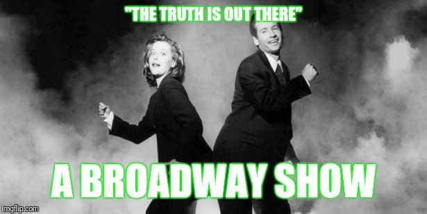 "x files | ""THE TRUTH IS OUT THERE"" A BROADWAY SHOW 
