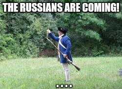 No AR-15s...but I have my musket! | THE RUSSIANS ARE COMING! . . . . | image tagged in gun control,deplorable,ar15,nra,real,paul revere | made w/ Imgflip meme maker