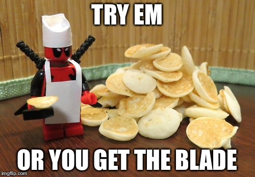 EAT THEM!!! | TRY EM OR YOU GET THE BLADE | image tagged in lego pancga pancakes,memes | made w/ Imgflip meme maker