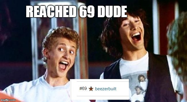69 DUDE -excellent / Thanks for getting me to 69 | REACHED 69 DUDE | image tagged in 69 dude,bill and ted,excellent | made w/ Imgflip meme maker
