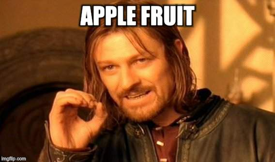 One Does Not Simply Meme | APPLE FRUIT | image tagged in memes,one does not simply | made w/ Imgflip meme maker