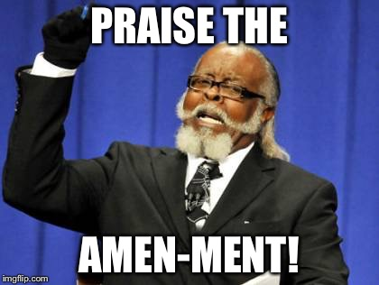 Too Damn High Meme | PRAISE THE AMEN-MENT! | image tagged in memes,too damn high | made w/ Imgflip meme maker