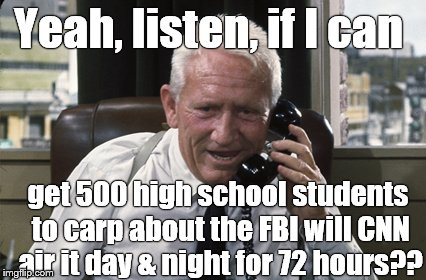 Dream on, Douglie! | Yeah, listen, if I can get 500 high school students to carp about the FBI will CNN air it day & night for 72 hours?? | image tagged in tracy,nra,cnn,cnn fake news,breaking not news,douglie | made w/ Imgflip meme maker