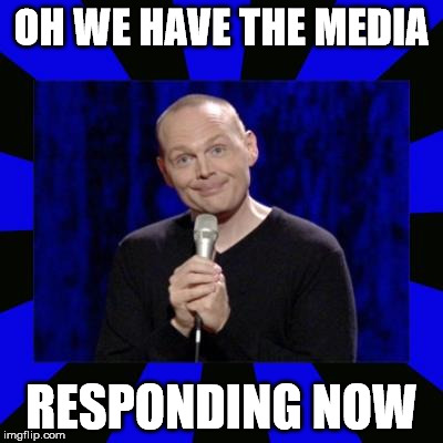 billith burrith | OH WE HAVE THE MEDIA RESPONDING NOW | image tagged in billith burrith | made w/ Imgflip meme maker