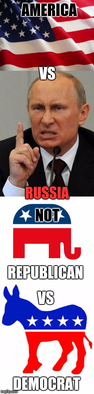 America's Focus United against Evil | AMERICA DEMOCRAT VS RUSSIA REPUBLICAN VS NOT | image tagged in america,russia,republican,democrat,memes,united | made w/ Imgflip meme maker