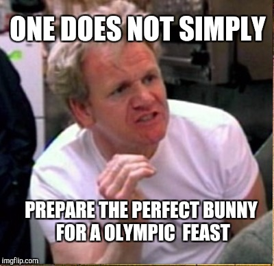 ONE DOES NOT SIMPLY PREPARE THE PERFECT BUNNY FOR A OLYMPIC  FEAST | made w/ Imgflip meme maker