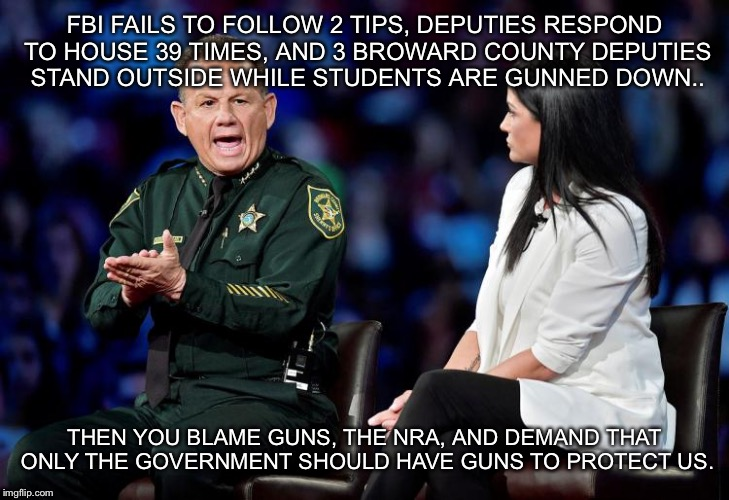 FBI FAILS TO FOLLOW 2 TIPS, DEPUTIES RESPOND TO HOUSE 39 TIMES, AND 3 BROWARD COUNTY DEPUTIES STAND OUTSIDE WHILE STUDENTS ARE GUNNED DOWN.. | image tagged in makes sense,guns,democrats,nra | made w/ Imgflip meme maker