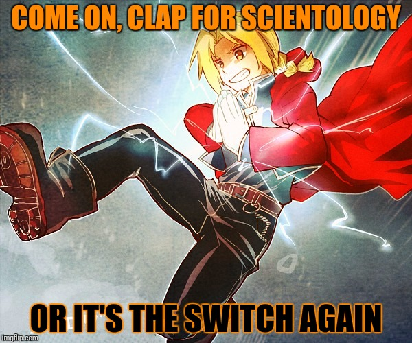 COME ON, CLAP FOR SCIENTOLOGY OR IT'S THE SWITCH AGAIN | made w/ Imgflip meme maker