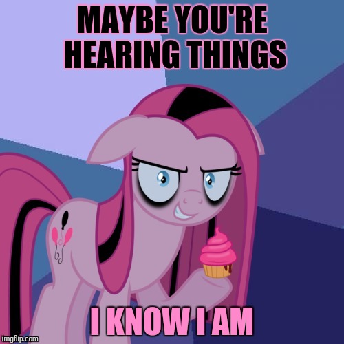 MAYBE YOU'RE HEARING THINGS I KNOW I AM | made w/ Imgflip meme maker