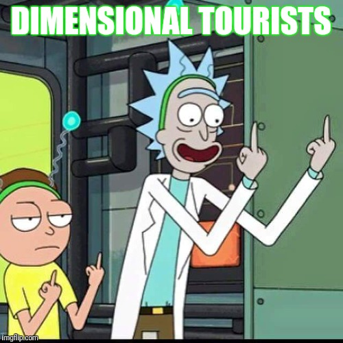 Rick and Morty | DIMENSIONAL TOURISTS | image tagged in rick and morty | made w/ Imgflip meme maker