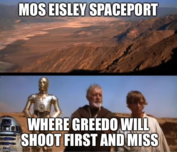 Obi Wan the fortune teller | MOS EISLEY SPACEPORT WHERE GREEDO WILL SHOOT FIRST AND MISS | image tagged in star wars mos eisley,obi wan kenobi,memes,star wars greedo,han solo | made w/ Imgflip meme maker