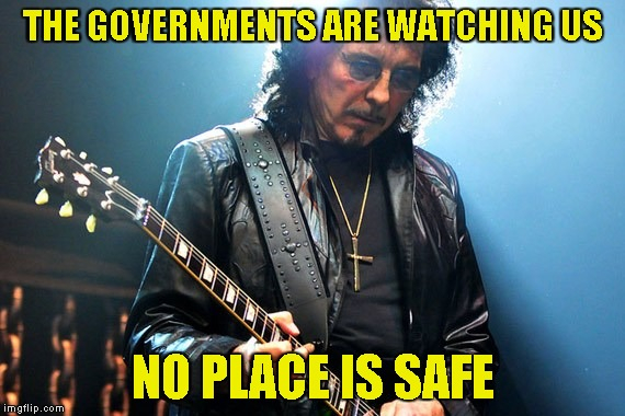 THE GOVERNMENTS ARE WATCHING US NO PLACE IS SAFE | made w/ Imgflip meme maker