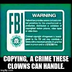 COPYING,  A CRIME THESE CLOWNS CAN HANDLE. | image tagged in spongebob night light blue fbi warning | made w/ Imgflip meme maker