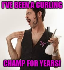 I'VE BEEN A CURLING CHAMP FOR YEARS! | made w/ Imgflip meme maker