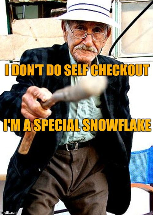I DON'T DO SELF CHECKOUT I'M A SPECIAL SNOWFLAKE | made w/ Imgflip meme maker