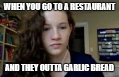 Depressed Chappy | WHEN YOU GO TO A RESTAURANT AND THEY OUTTA GARLIC BREAD | image tagged in depressed chappy,garlic bread,restaurant | made w/ Imgflip meme maker