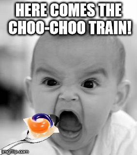 take your vitamins | HERE COMES THE CHOO-CHOO TRAIN! | image tagged in memes,angry baby,tide pod challenge | made w/ Imgflip meme maker