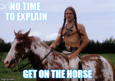 NO TIME TO EXPLAIN GET ON THE HORSE | made w/ Imgflip meme maker