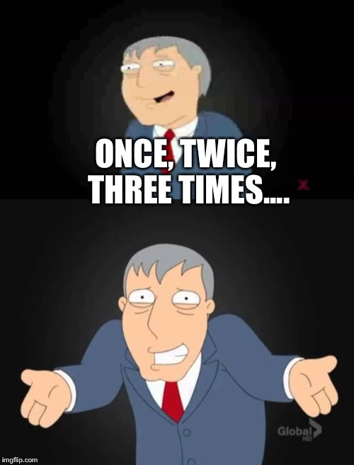 ONCE, TWICE, THREE TIMES.... | made w/ Imgflip meme maker