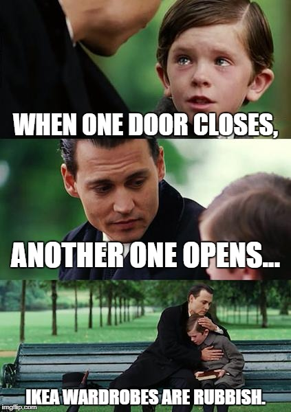 Finding Neverland Meme | WHEN ONE DOOR CLOSES, ANOTHER ONE OPENS... IKEA WARDROBES ARE RUBBISH. | image tagged in memes,finding neverland | made w/ Imgflip meme maker