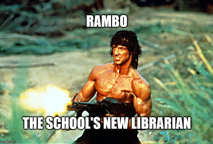 RAMBO THE SCHOOL'S NEW LIBRARIAN | image tagged in rambo | made w/ Imgflip meme maker