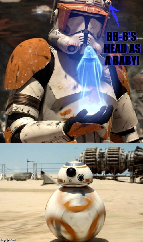 Baby-8 | BB-8'S HEAD AS A BABY! | image tagged in star wars,order 66 | made w/ Imgflip meme maker