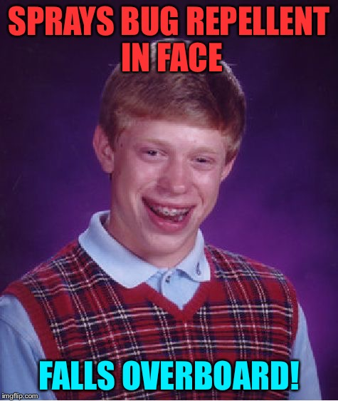 Bad Luck Brian Meme | SPRAYS BUG REPELLENT IN FACE FALLS OVERBOARD! | image tagged in memes,bad luck brian | made w/ Imgflip meme maker
