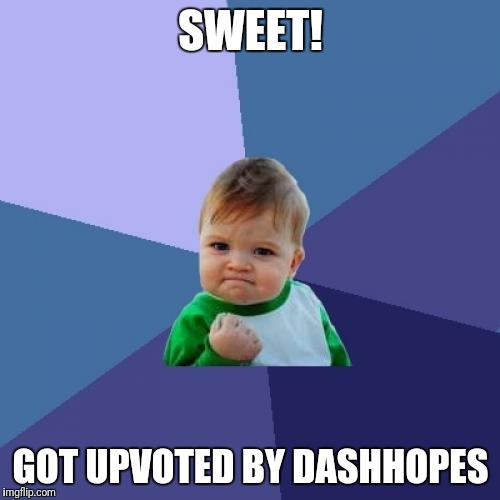 Success Kid Meme | SWEET! GOT UPVOTED BY DASHHOPES | image tagged in memes,success kid | made w/ Imgflip meme maker